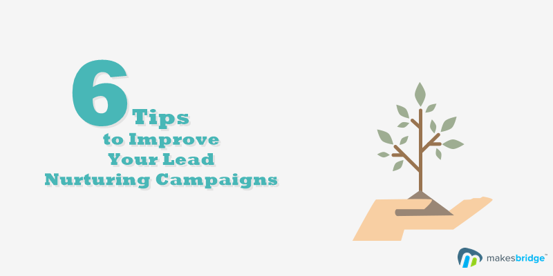 6 Basic Tips to Improve Your Lead Nurturing Campaigns