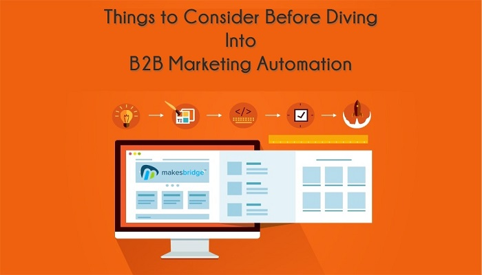 Top 5 Things to Consider Before Diving Into B2B Marketing Automation