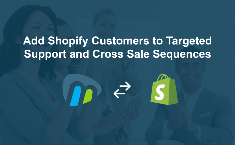 Playbook: Add Shopify Customers to Targeted Support and Cross Sale Sequences