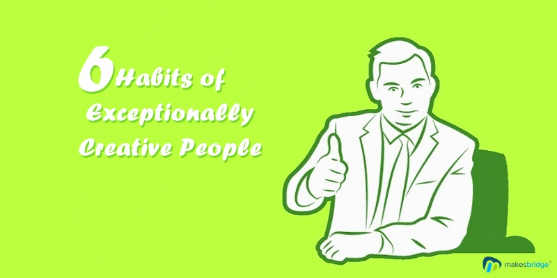 6 Unusual Habits Of Exceptionally Creative People