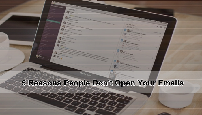 5 Reasons People Don't Open Your Emails