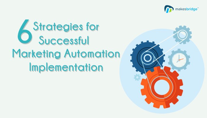 6 Vital Strategies for Successful Marketing Automation Implementation