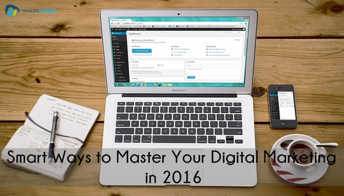 12 Smart Ways to Master Your Digital Marketing in 2016